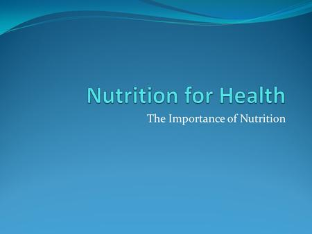 The Importance of Nutrition. Chapter 10 Lesson 1 Nutrition – the process by which your body takes in and uses food. Nutrients – substances in food that.