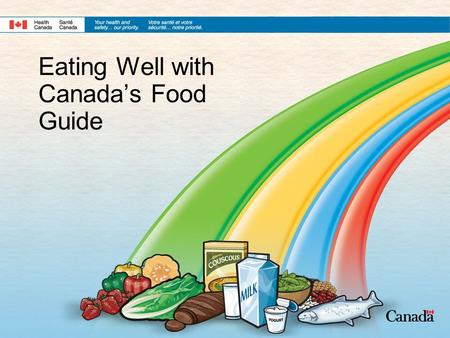 Eating Well with Canada's Food Guide. 2 Canada's Food Guide Defines and Promotes Healthy Eating It translates the science of nutrition and health into.