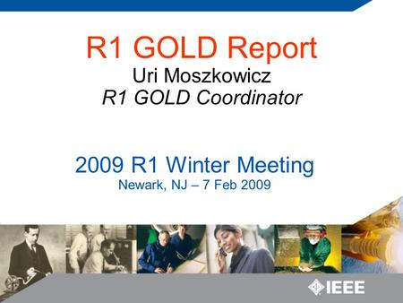 2009 R1 Winter Meeting Newark, NJ – 7 Feb 2009 R1 GOLD Report Uri Moszkowicz R1 GOLD Coordinator.