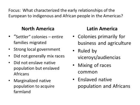 "Focus: What characterized the early relationships of the European to indigenous and African people in the Americas? North America "" Settler"" colonies –"