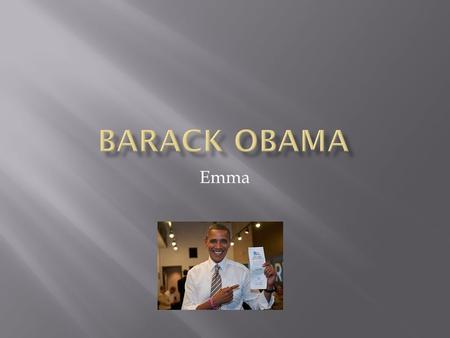 Emma.  Barack Obama is the President of the United States of America.  Barack Obama lives in the White House.  Barack Obama is the first black president.