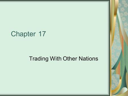 Chapter 17 Trading With Other Nations. Net Exports = Exports – Imports Imports – Goods they produce and sell here (14%) –D–Dependence: Oil Exports – Goods.