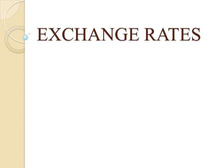 EXCHANGE RATES. The Exchange Rate Exchange Rate: the value of one nation's currency in relation to another is determined by the market forces of supply.