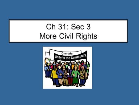 Ch 31: Sec 3 More Civil Rights. 1968  MLK Jr. is assassinated… Is the Civil Rights Movement over? Affirmative Action Civil Rights Act 1964 = federal.