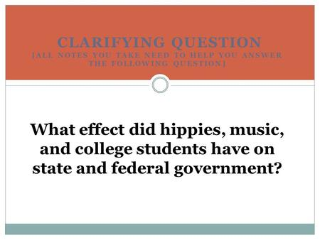 CLARIFYING QUESTION [ALL NOTES YOU TAKE NEED TO HELP YOU ANSWER THE FOLLOWING QUESTION] What effect did hippies, music, and college students have on state.