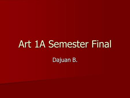 Art 1A Semester Final Dajuan B.. Principles and Element of Art.