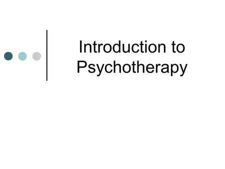 Introduction to Psychotherapy. Introduction to psychotherapy Müge Alkan, PhD