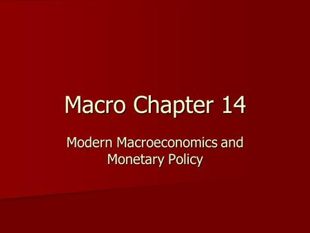 Macro Chapter 14 Modern Macroeconomics and Monetary Policy.