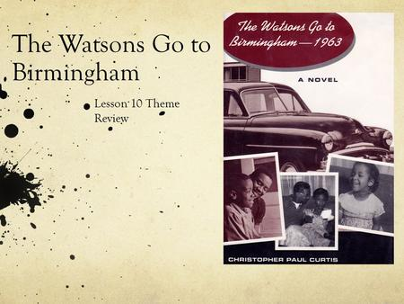 The Watsons Go to Birmingham Lesson 10 Theme Review.