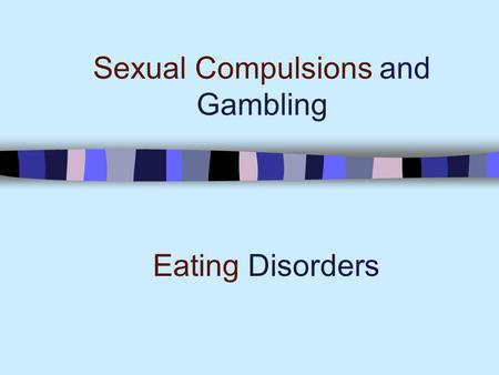 Sexual Compulsions and Gambling Eating Disorders.