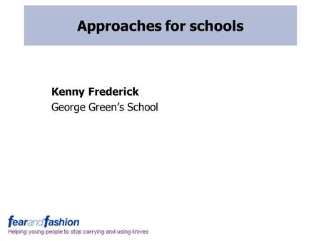 Approaches for schools Kenny Frederick George Green's School.