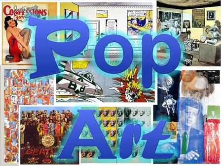 Art of the POPULAR CULTURE Pop Art was … interest in mass- media, mass- production and mass-culture.