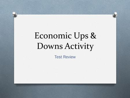 Economic Ups & Downs Activity Test Review. What is real gross domestic product? O Total market value of all final goods and services produced within the.