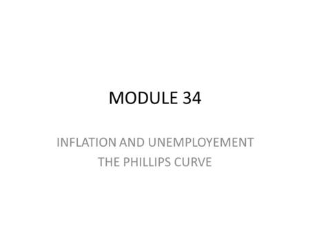 MODULE 34 INFLATION AND UNEMPLOYEMENT THE PHILLIPS CURVE.