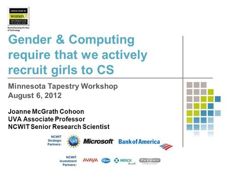 Gender & Computing require that we actively recruit girls to CS Joanne McGrath Cohoon UVA Associate Professor NCWIT Senior Research Scientist Minnesota.