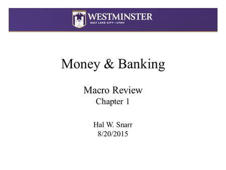 Money & Banking Macro Review Chapter 1 Hal W. Snarr 8/20/2015.