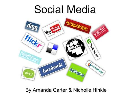 Social Media By Amanda Carter & Nicholle Hinkle.