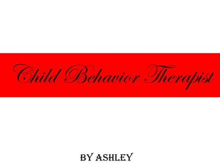 Child Behavior Therapist BY ASHLEY. Job Description Children and young teens face emotional problems that are specific to their age group, and child psychologists.