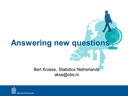 Answering new questions Bert Kroese, Statistics Netherlands