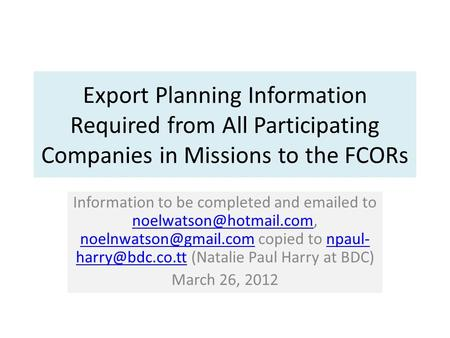 Export Planning Information Required from All Participating Companies in Missions to the FCORs Information to be completed and  ed to