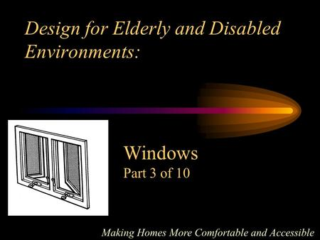 Design for Elderly and Disabled Environments: Making Homes More Comfortable and Accessible Windows Part 3 of 10.