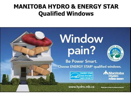 MANITOBA HYDRO & ENERGY STAR Qualified Windows. Who are we? Current Market ENERGY STAR for Windows – Promotional Campaign What's Next? AGENDA.