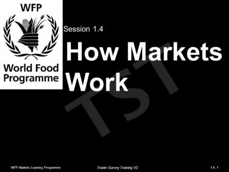 TST How Markets Work Session 1.4 WFP Markets Learning Programme1.4. 1 Trader Survey Training V2.