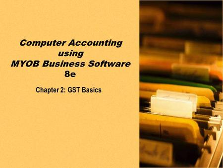 PPT slides t/a Computer Accounting using MYOB Business Software 8e by Neish and Kahwati Chapter 2: GST basics2-1 Chapter 2: GST Basics Computer Accounting.