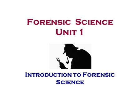 Forensic Science Unit 1 Introduction to Forensic Science.