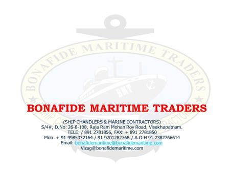 BONAFIDE MARITIME TRADERS. SALES Life Saving Appliances Fire Safety Appliance Communication & Navigational Equipments Deck/Engine/Saloon/Electrical Provisions.