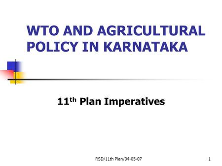 RSD/11th Plan/04-05-071 WTO AND AGRICULTURAL POLICY IN KARNATAKA 11 th Plan Imperatives.