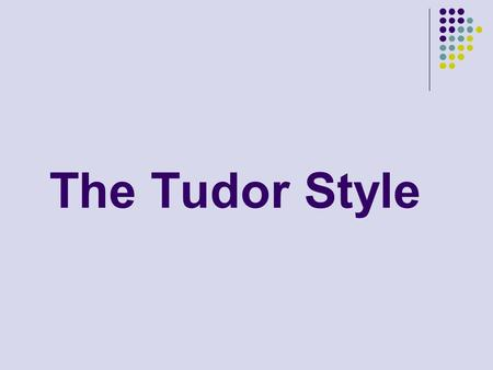 The Tudor Style. What's the style? The Tudor architectural style is the final development of medieval architecture during the Tudor period (1485–1603)