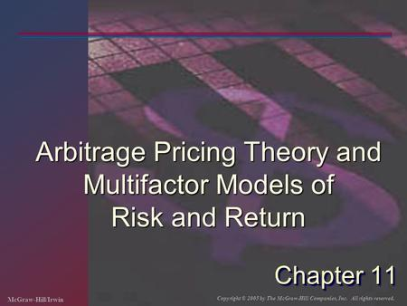 McGraw-Hill/Irwin Copyright © 2005 by The McGraw-Hill Companies, Inc. All rights reserved. Chapter 11 Arbitrage Pricing Theory and Multifactor Models of.