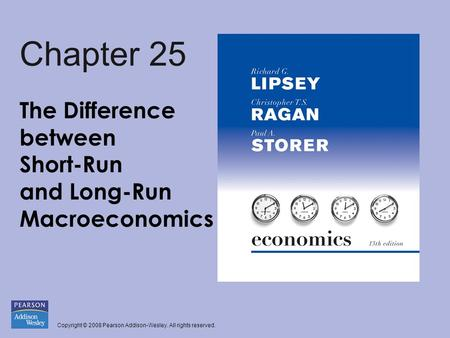 Copyright © 2008 Pearson Addison-Wesley. All rights reserved. Chapter 25 The Difference between Short-Run and Long-Run Macroeconomics.