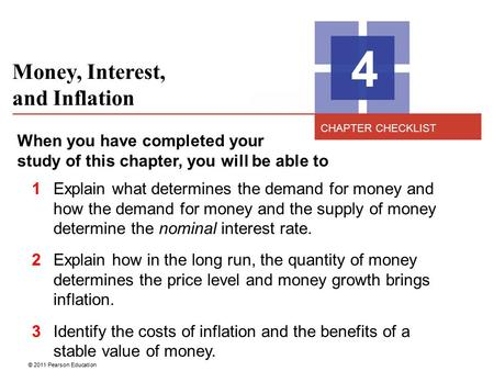 © 2011 Pearson Education Money, Interest, and Inflation 4 When you have completed your study of this chapter, you will be able to 1 Explain what determines.