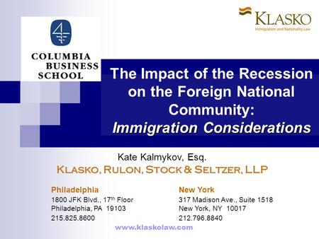 Immigration Considerations The Impact of the Recession on the Foreign National Community: Immigration Considerations Kate Kalmykov, Esq. Klasko, Rulon,