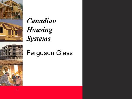 Canadian Housing Systems. Ferguson Glass. Energy Efficient, advantage of Canadian Housing Systems. Ferguson Glass Business: A fully integrated manufacturer.