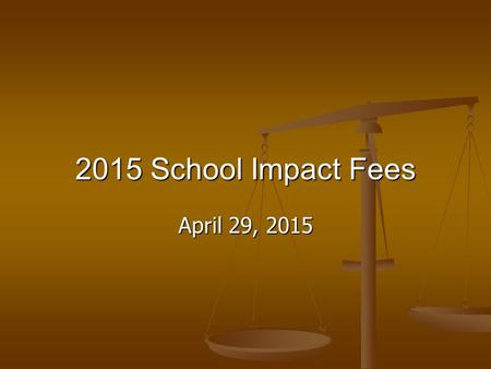 2015 School Impact Fees April 29, 2015. Changes since March o Updated number of square feet per elementary student to 120 sq ft / pupil o Updated the.