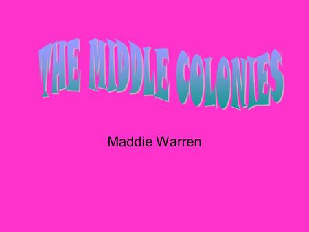 "Maddie Warren. ""The Middle Colonies were a part of the Thirteen Colonies. They included New York, Pennsylvania, New Jersey, and Delaware. Today these."