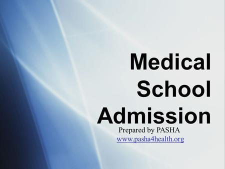 Medical School Admission Prepared by PASHA www.pasha4health.org.