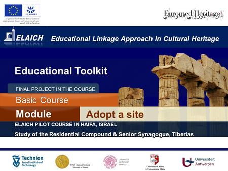Educational Linkage Approach In Cultural Heritage Adopt a site Module Basic Course ELAICH PILOT COURSE IN HAIFA, ISRAEL Study of the Residential Compound.