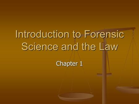 Introduction to Forensic Science and the Law Chapter 1.