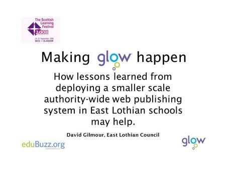 Making happen How lessons learned from deploying a smaller scale authority-wide web publishing system in East Lothian schools may help. David Gilmour,