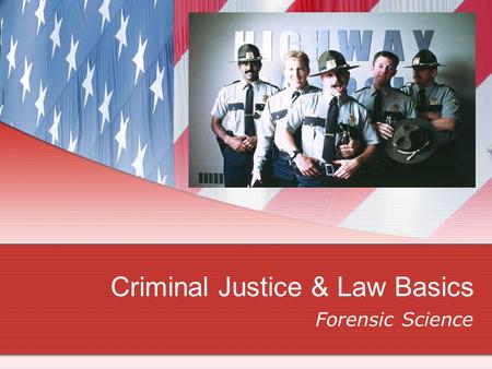Criminal Justice & Law Basics Forensic Science. Why Law & Justice? Forensic Science Application of science to help resolve matters of 1) Criminal Law.