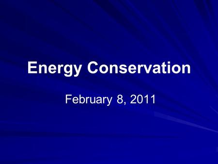 Energy Conservation February 8, 2011. Steve Wilson, MBA, CEM, CDSM, BEP The Energy Guy.