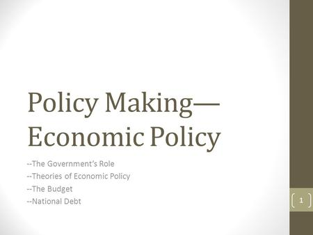 Policy Making— Economic Policy --The Government's Role --Theories of Economic Policy --The Budget --National Debt 1.