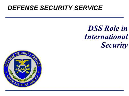 DEFENSE SECURITY SERVICE DSS Role in International Security.