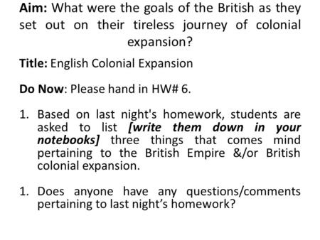 Title: English Colonial Expansion Do Now: Please hand in HW# 6. 1.Based on last night's homework, students are asked to list [write them down in your notebooks]