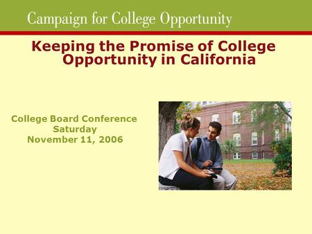 Keeping the Promise of College Opportunity in California College Board Conference Saturday November 11, 2006.