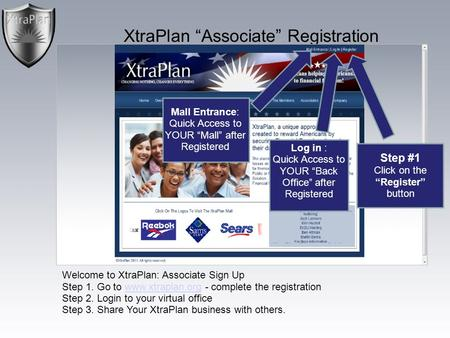 "XtraPlan ""Associate"" Registration Welcome to XtraPlan: Associate Sign Up Step 1. Go to www.xtraplan.org - complete the registration Step 2. Login to your."